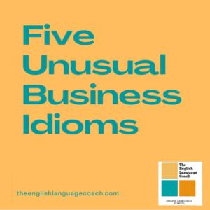 Five Unusual Business Idioms